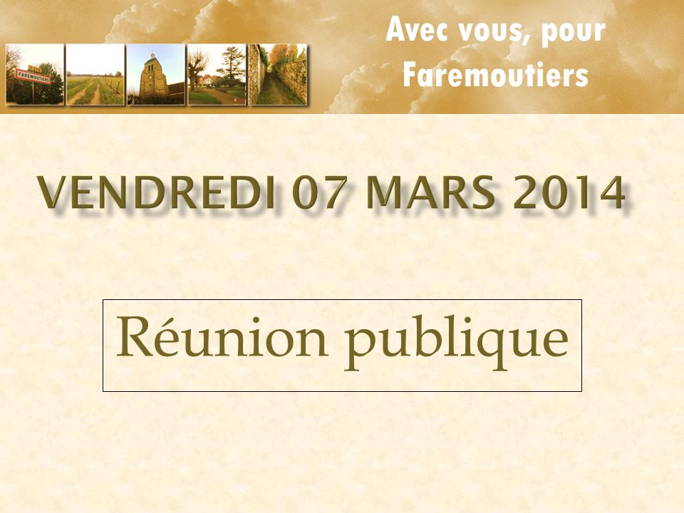 Avec vous, pour Faremoutiers Vendredi 07 mars 2014 Réunion publique