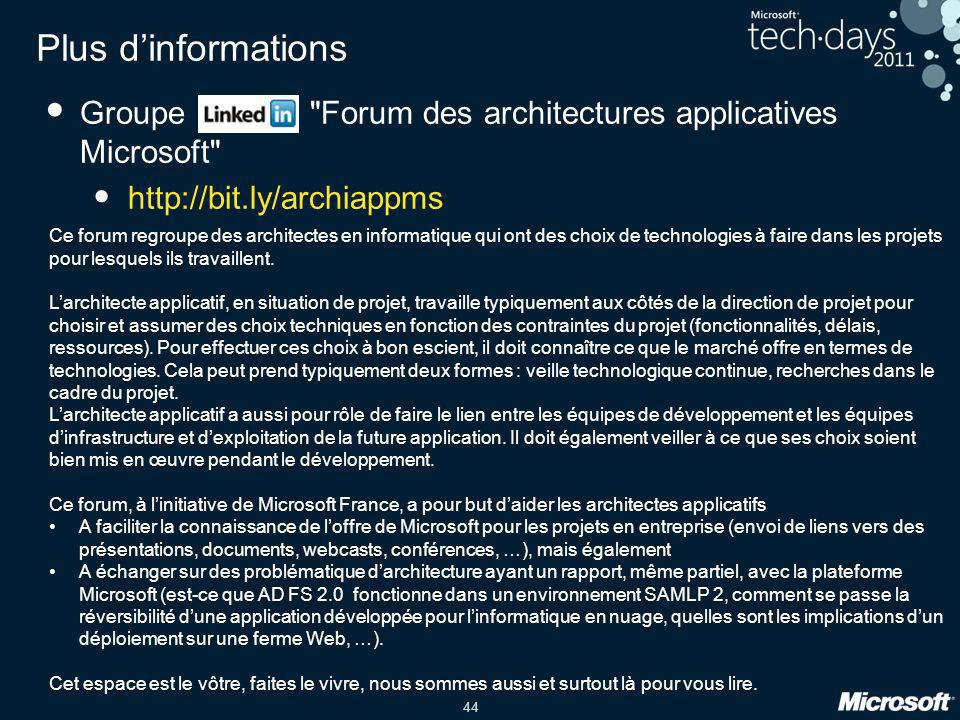 Plus d'informations Groupe Forum des architectures applicatives Microsoft http://bit.ly/archiappms.