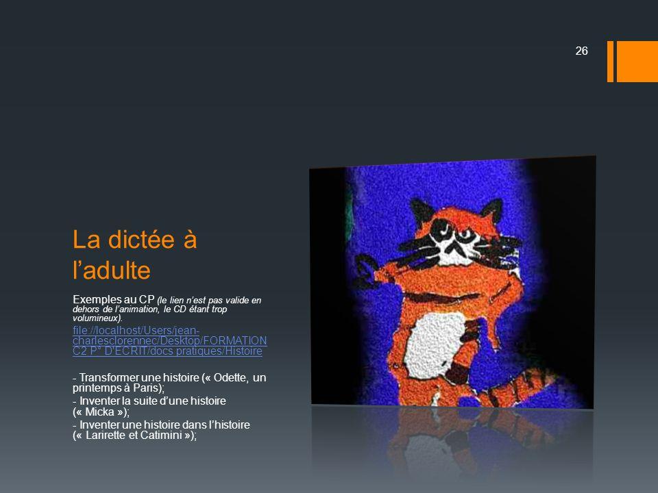 La dictée à l'adulte Exemples au CP (le lien n'est pas valide en dehors de l'animation, le CD étant trop volumineux).