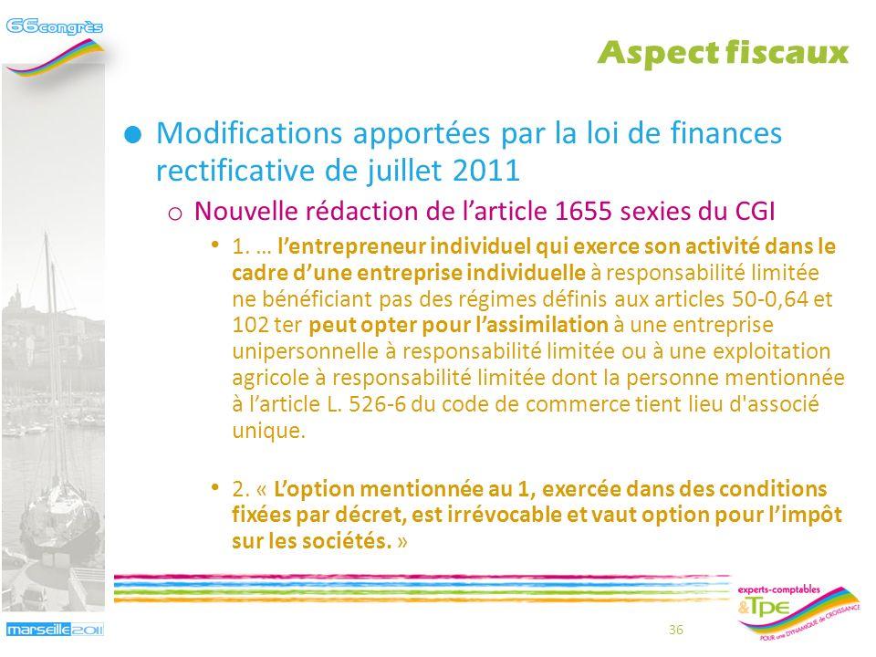 Aspect fiscaux Modifications apportées par la loi de finances rectificative de juillet 2011. Nouvelle rédaction de l'article 1655 sexies du CGI.