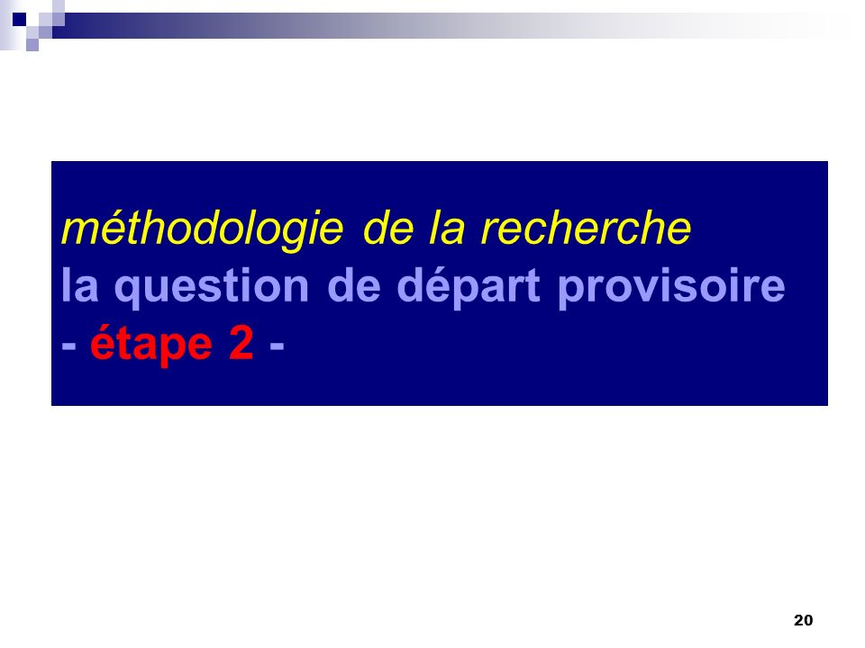 méthodologie de la recherche la question de départ provisoire - étape 2 -