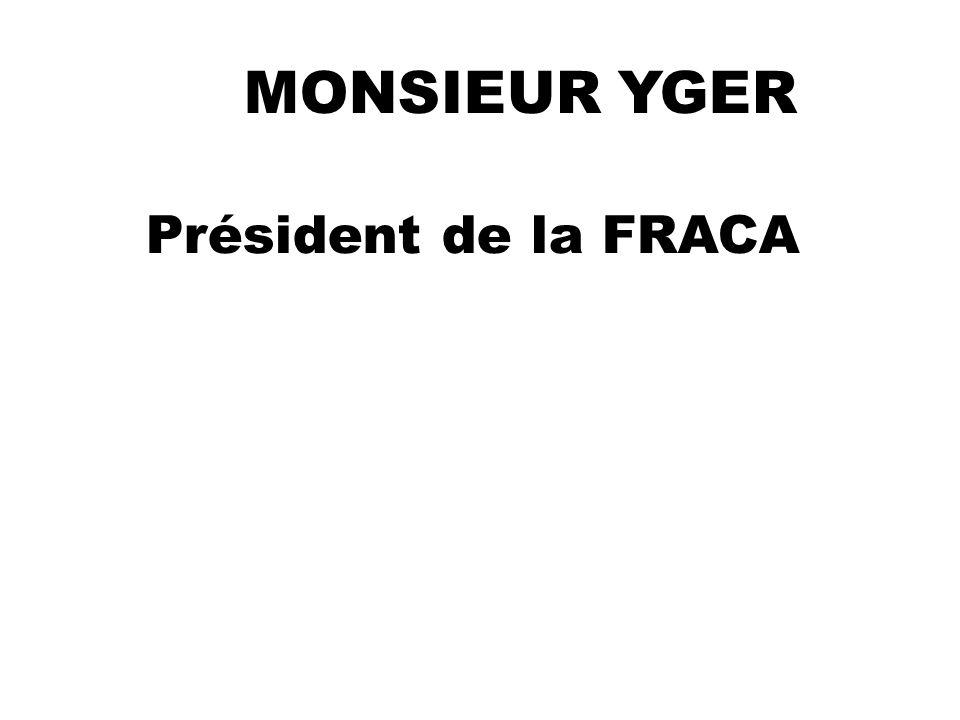 MONSIEUR YGER Président de la FRACA