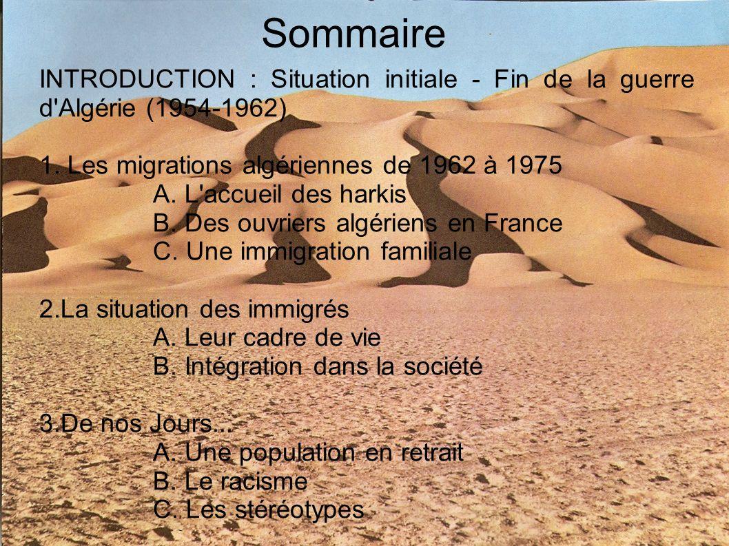 Sommaire INTRODUCTION : Situation initiale - Fin de la guerre d Algérie (1954-1962) 1. Les migrations algériennes de 1962 à 1975.