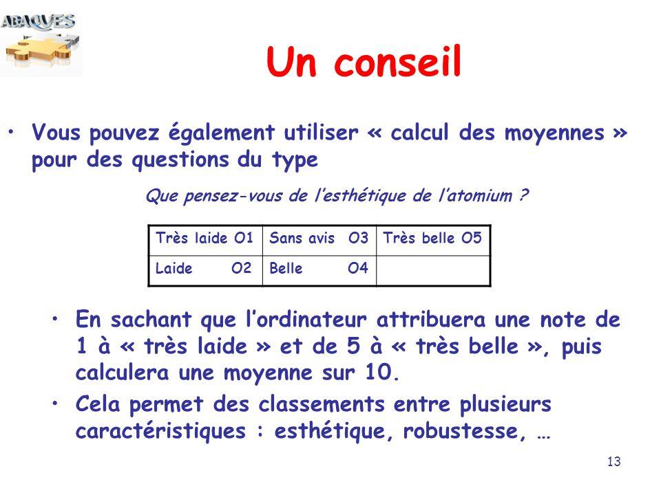 Un conseil Vous pouvez également utiliser « calcul des moyennes » pour des questions du type. Que pensez-vous de l'esthétique de l'atomium