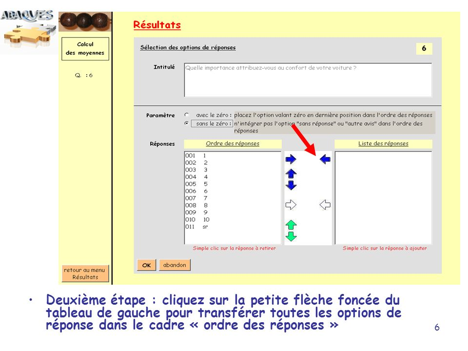 Deuxième étape : cliquez sur la petite flèche foncée du tableau de gauche pour transférer toutes les options de réponse dans le cadre « ordre des réponses »