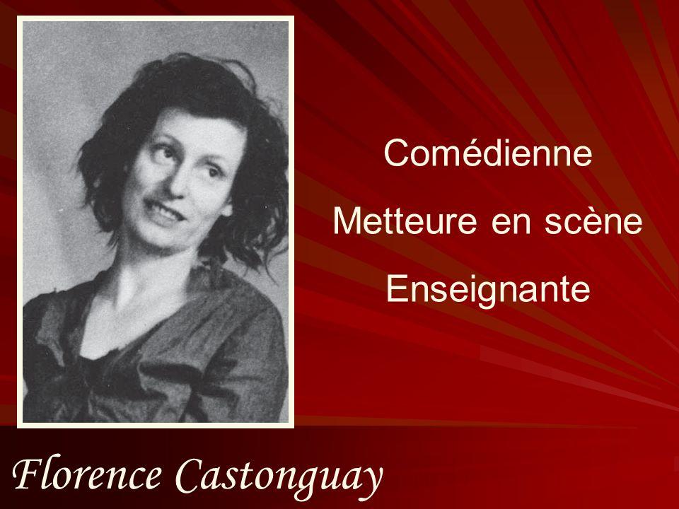Comédienne Metteure en scène Enseignante Florence Castonguay