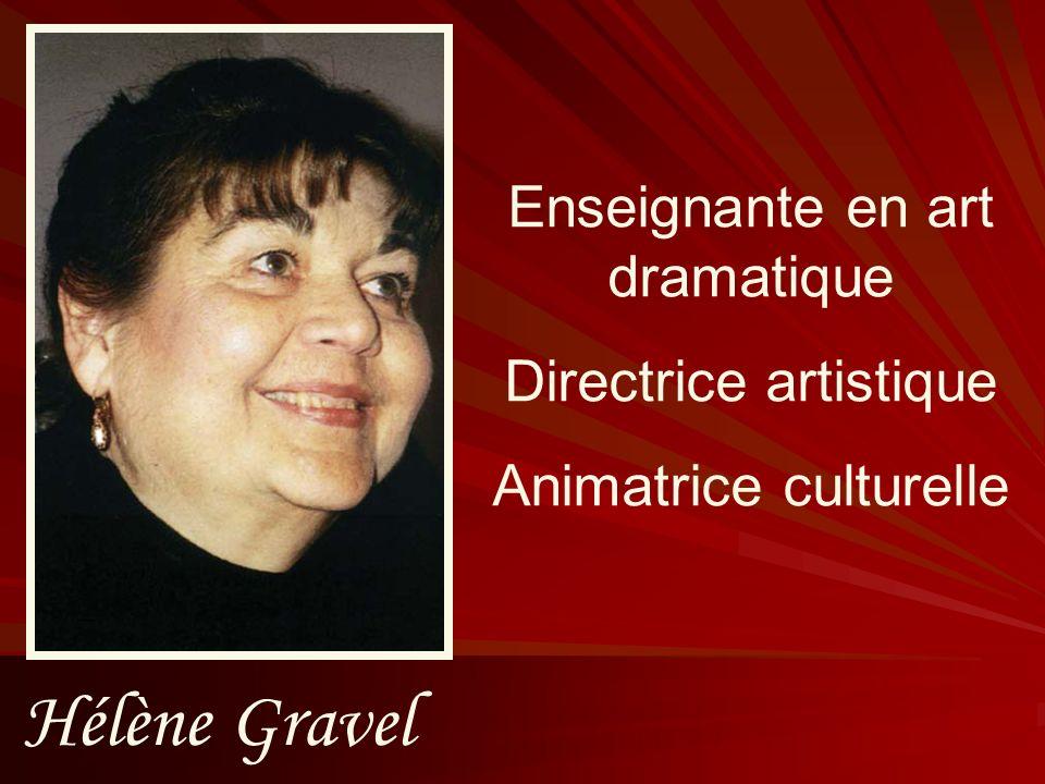 Hélène Gravel Enseignante en art dramatique Directrice artistique