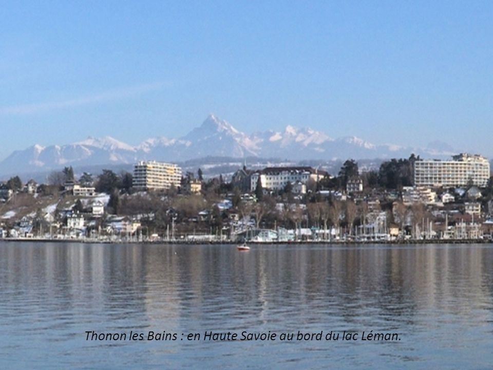 Thonon les Bains : en Haute Savoie au bord du lac Léman.