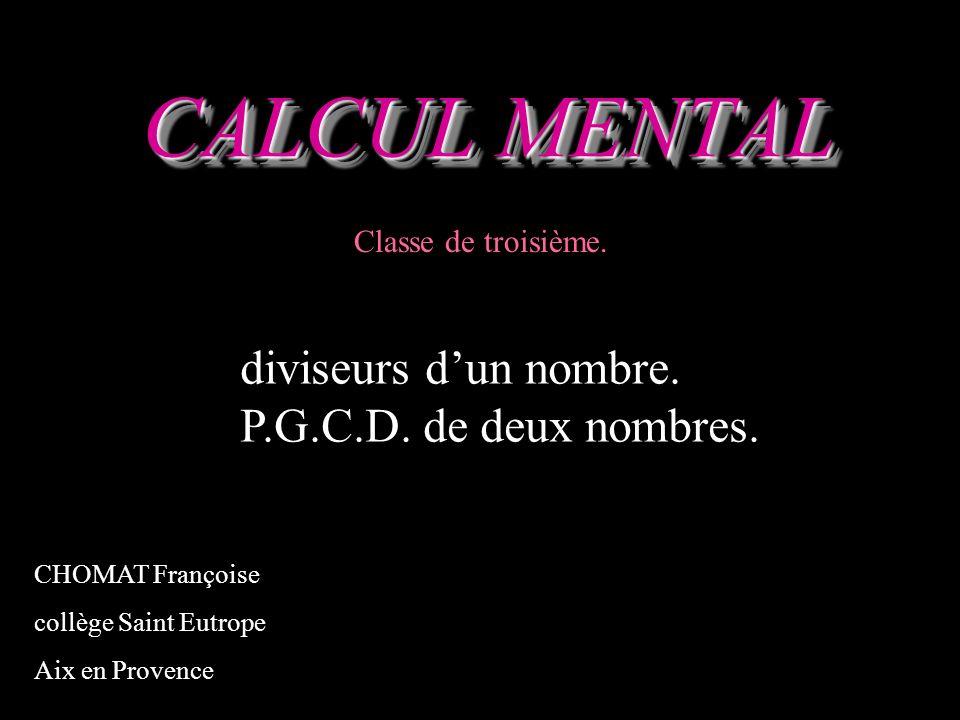 CALCUL MENTAL diviseurs d'un nombre. P.G.C.D. de deux nombres.