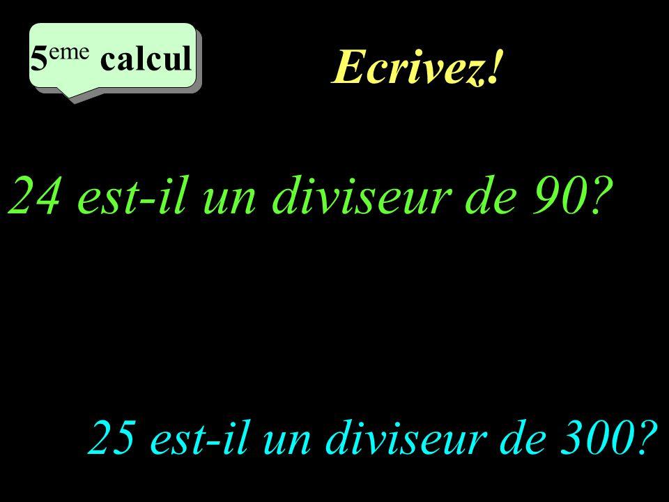 24 est-il un diviseur de 90 Ecrivez! 25 est-il un diviseur de 300