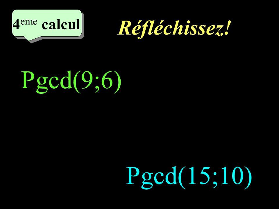 4eme calcul Réfléchissez! Pgcd(9;6) Pgcd(15;10)