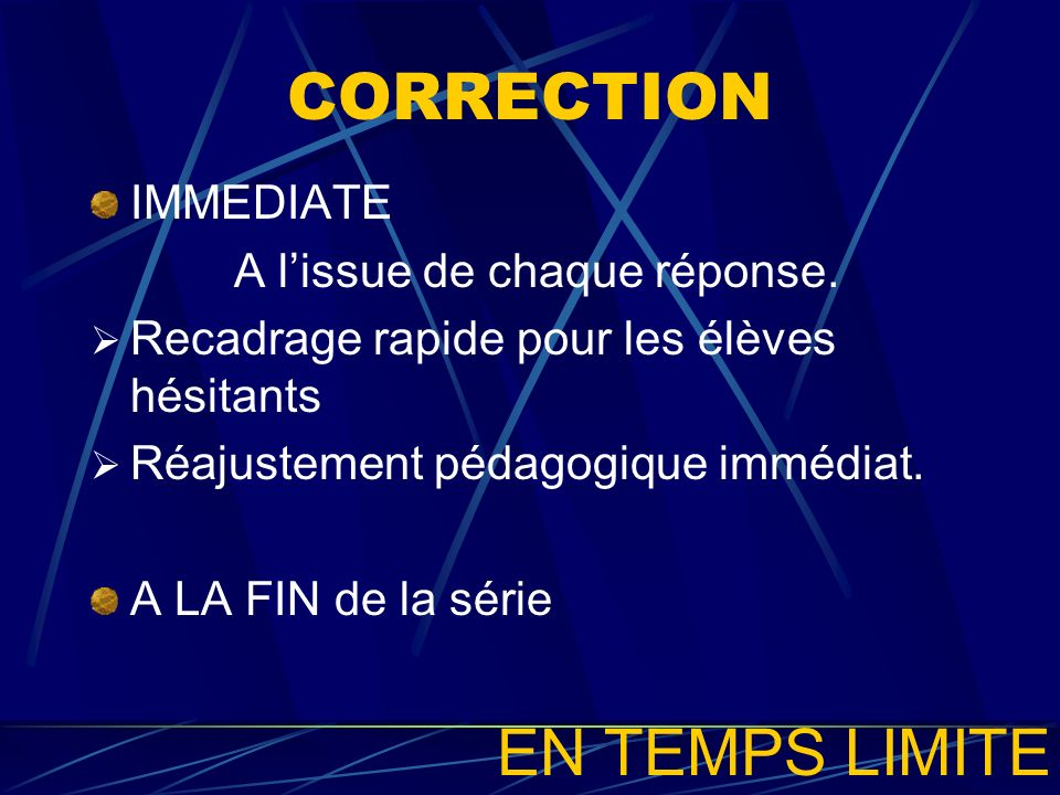 CORRECTION EN TEMPS LIMITE IMMEDIATE A l'issue de chaque réponse.