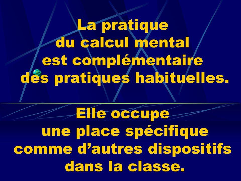 La pratique du calcul mental est complémentaire des pratiques habituelles.