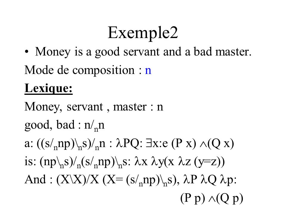 Exemple2 Money is a good servant and a bad master.