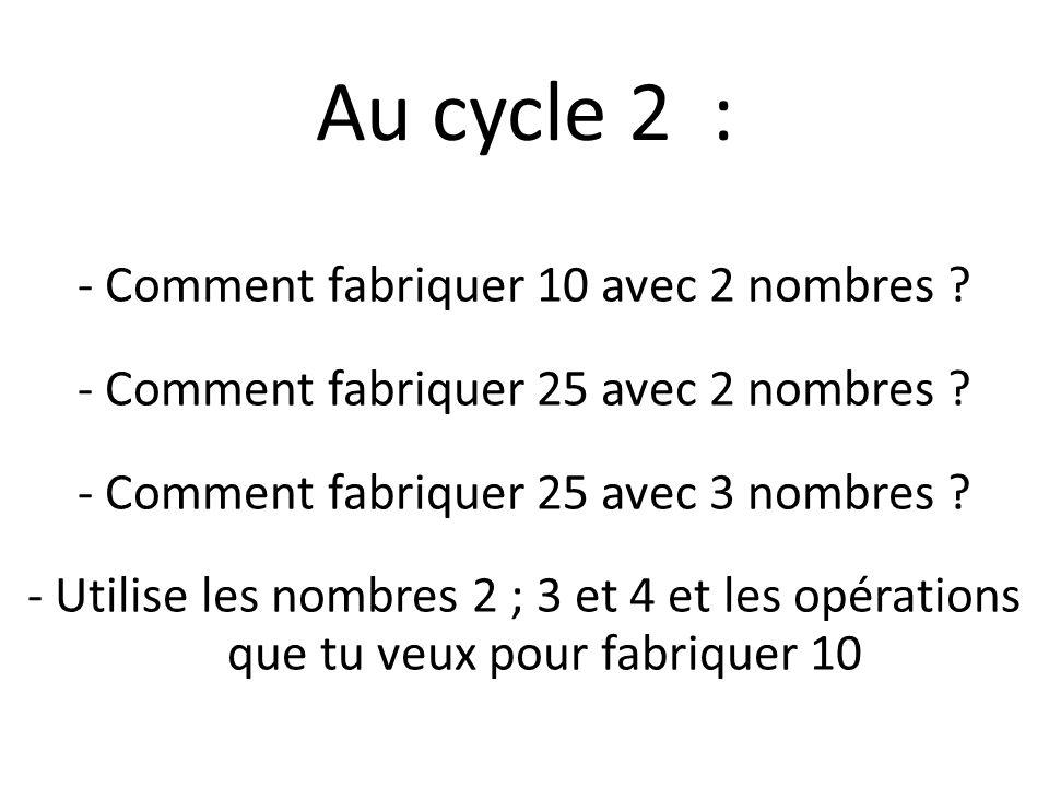 Au cycle 2 : - Comment fabriquer 10 avec 2 nombres