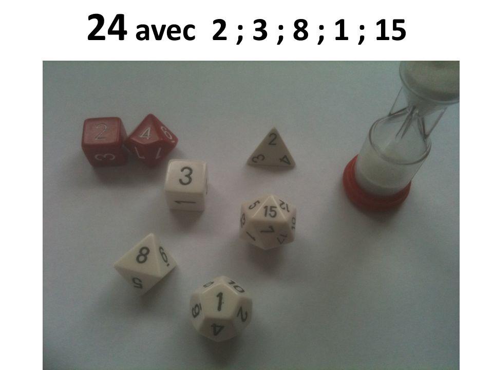 24 avec 2 ; 3 ; 8 ; 1 ; 15 24/08/12