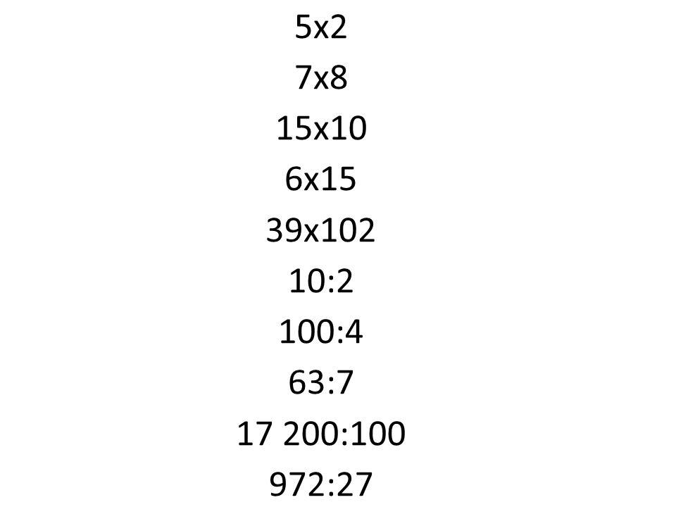 5x2 7x8 15x10 6x15 39x102 10:2 100:4 63:7 17 200:100 972:27 24/08/12
