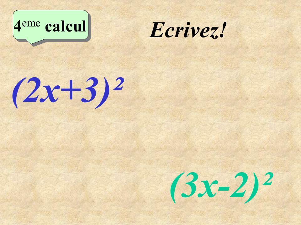 4eme calcul Ecrivez! (2x+3)² (3x-2)²