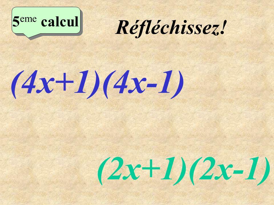 5eme calcul Réfléchissez! (4x+1)(4x-1) (2x+1)(2x-1)