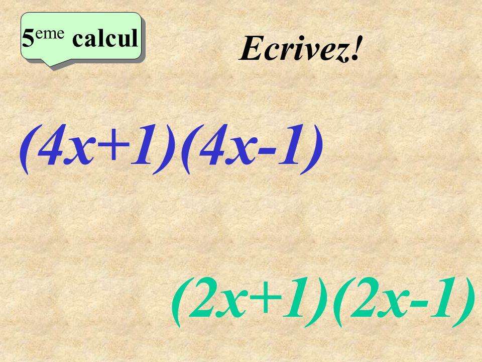5eme calcul Ecrivez! (4x+1)(4x-1) (2x+1)(2x-1)