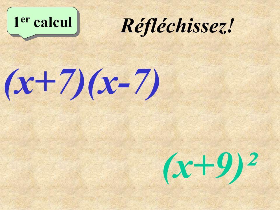 1er calcul Réfléchissez! (x+7)(x-7) (x+9)²