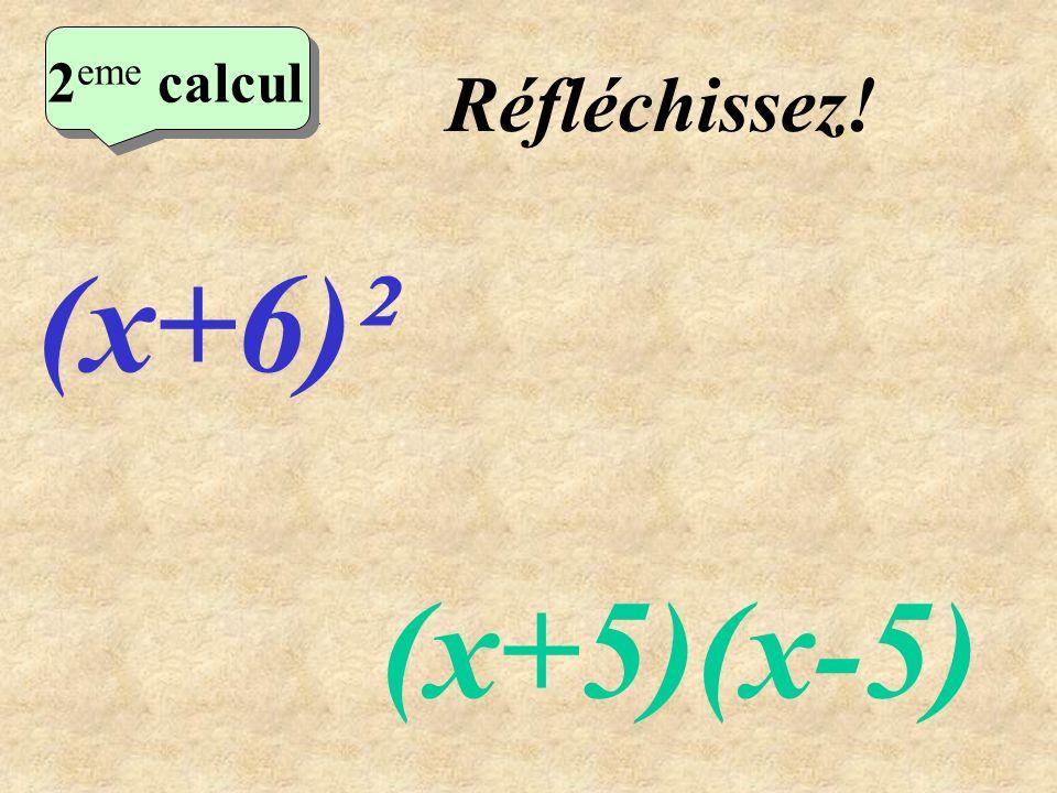 2eme calcul Réfléchissez! 2eme calcul (x+6)² (x+5)(x-5)