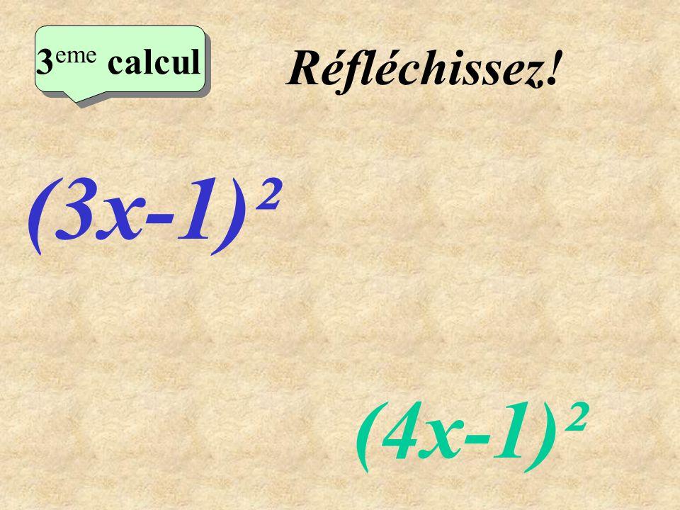 2eme calcul 3eme calcul Réfléchissez! (3x-1)² (4x-1)²