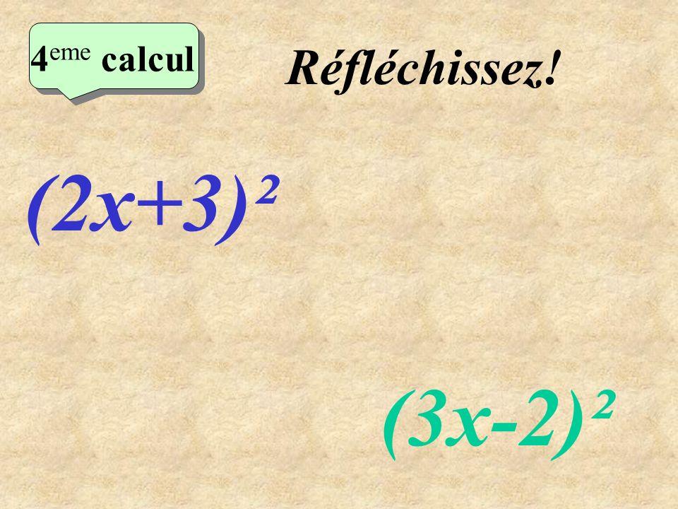 4eme calcul Réfléchissez! (2x+3)² (3x-2)²