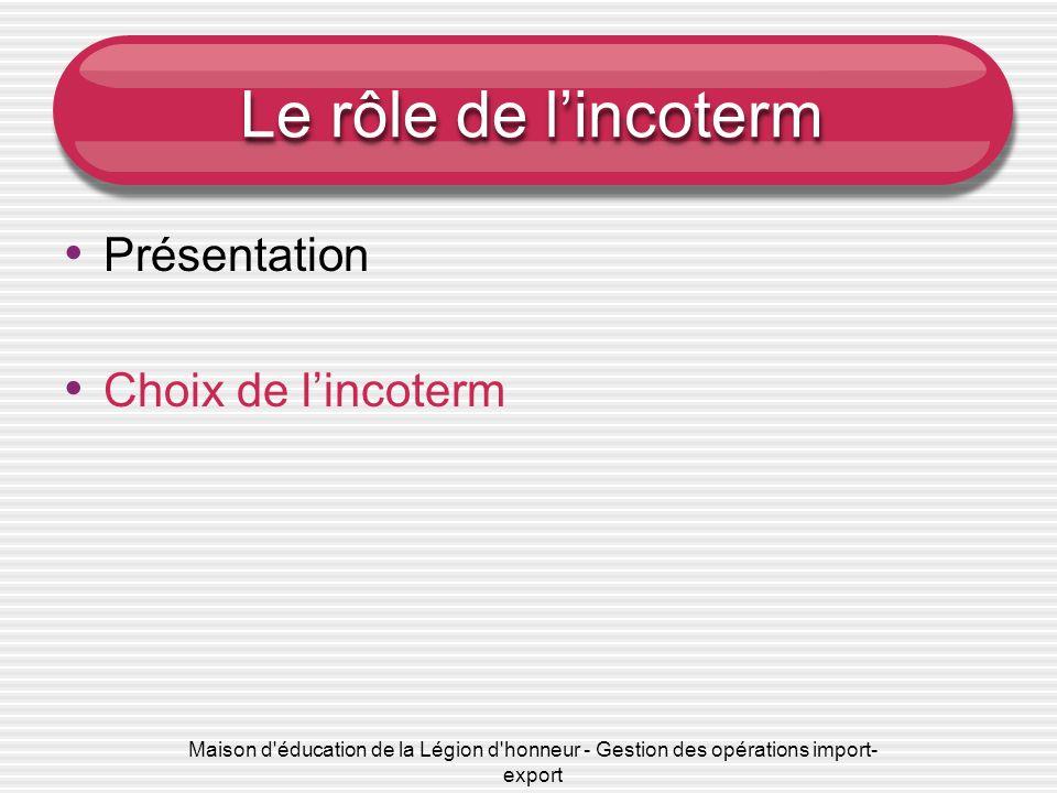 Le rôle de l'incoterm Présentation Choix de l'incoterm
