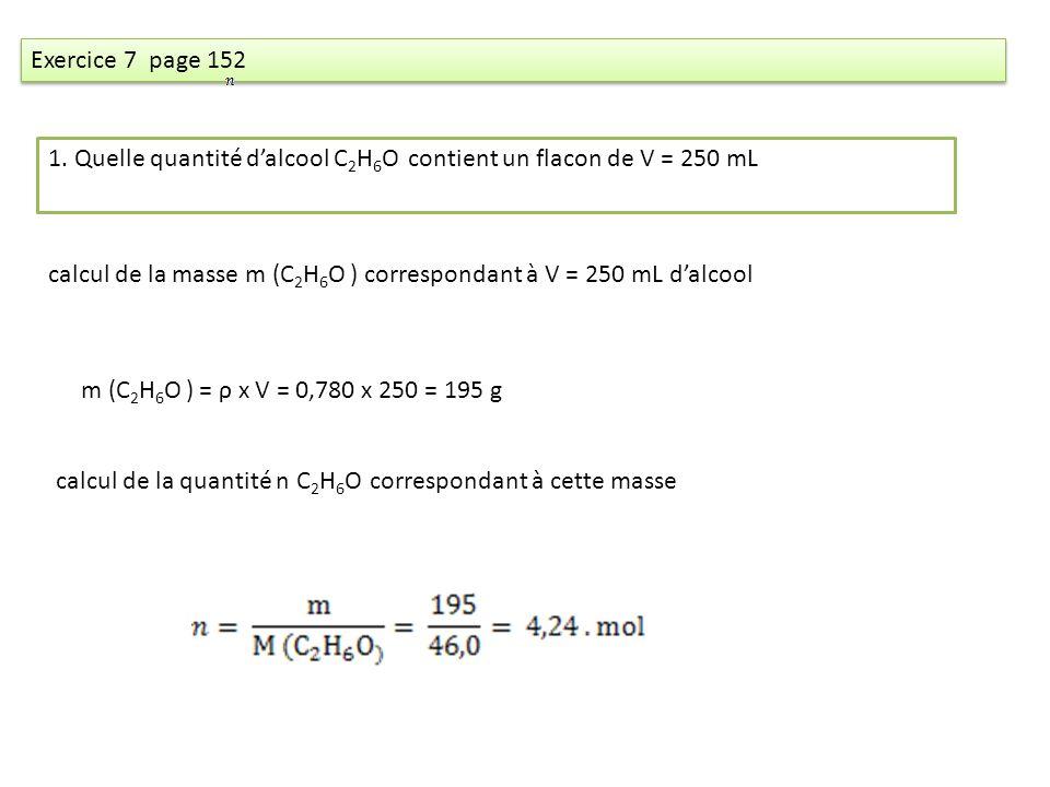 Exercice 7 page 152 1. Quelle quantité d'alcool C2H6O contient un flacon de V = 250 mL.