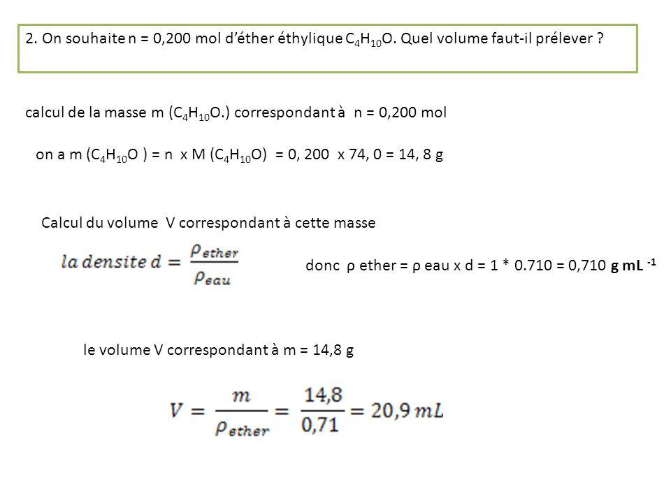 2. On souhaite n = 0,200 mol d'éther éthylique C4H10O