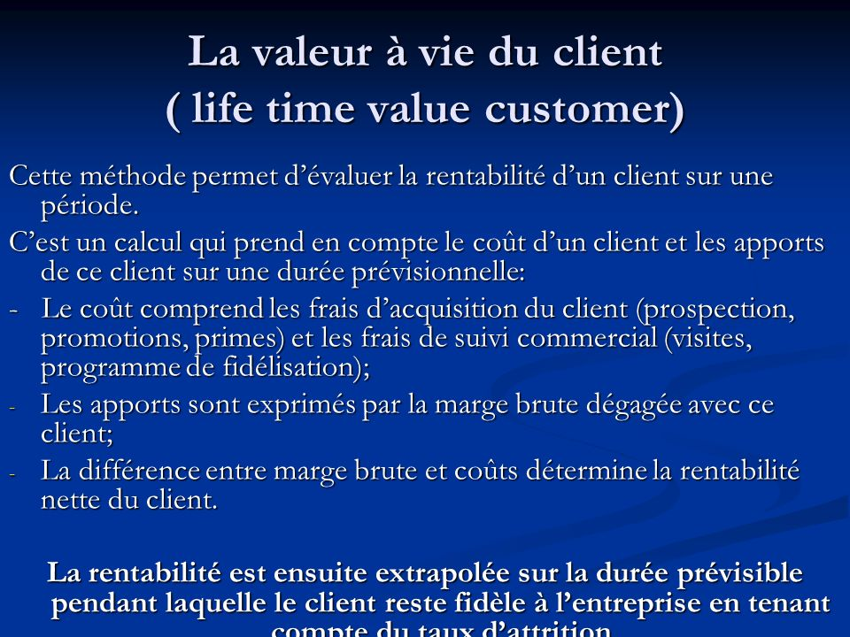 La valeur à vie du client ( life time value customer)