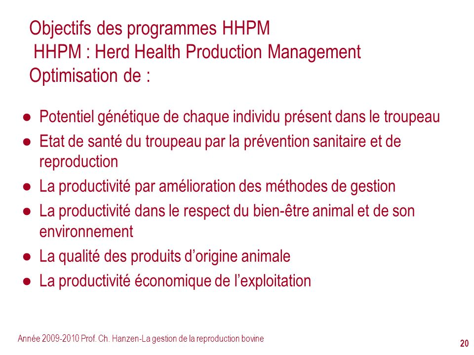 Objectifs des programmes HHPM HHPM : Herd Health Production Management Optimisation de :