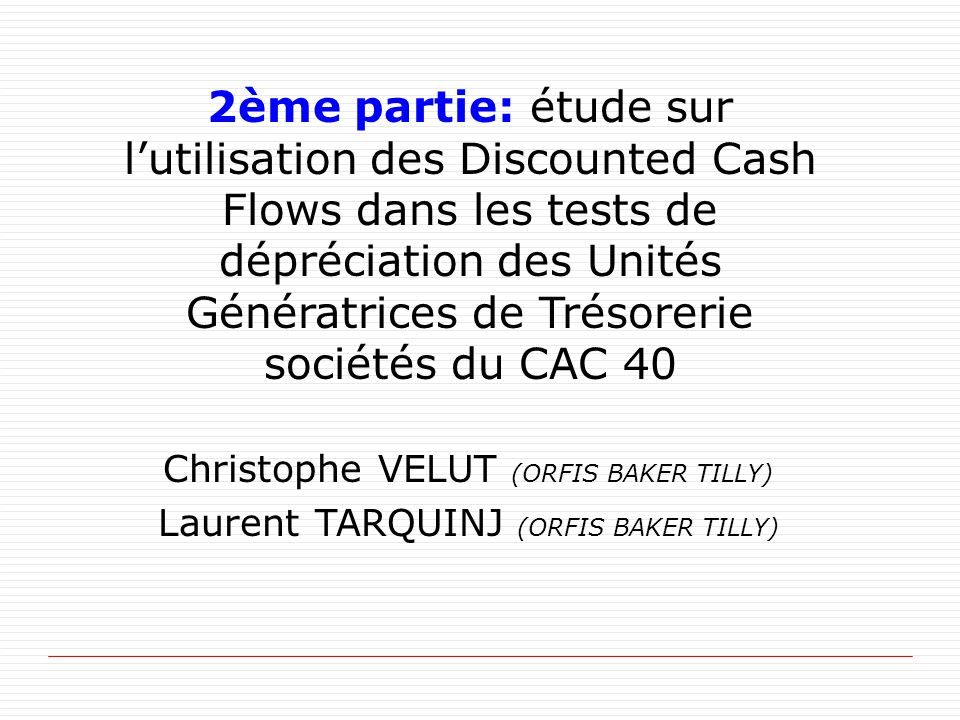 2ème partie: étude sur l'utilisation des Discounted Cash Flows dans les tests de dépréciation des Unités Génératrices de Trésorerie sociétés du CAC 40