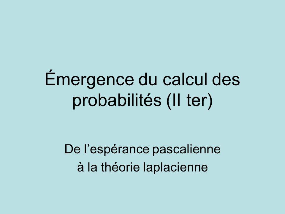 Émergence du calcul des probabilités (II ter)