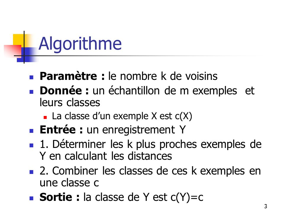 Algorithme Paramètre : le nombre k de voisins