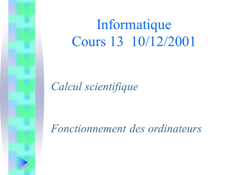 Informatique Cours 13 10/12/2001 Calcul scientifique
