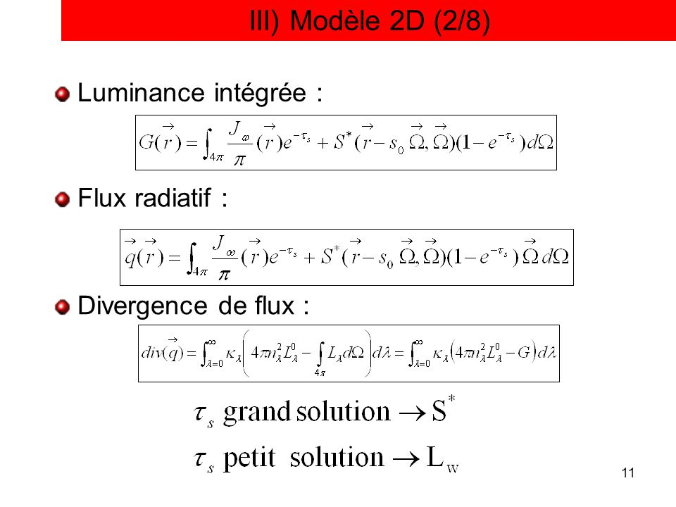 III) Modèle 2D (2/8) Luminance intégrée : Flux radiatif :