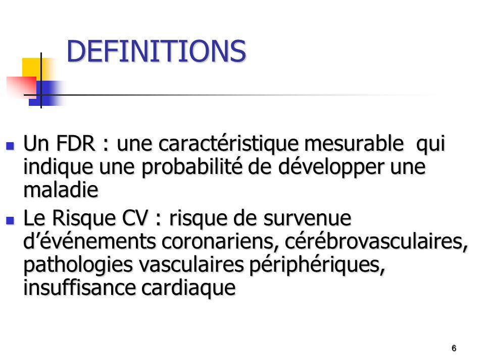 DEFINITIONS Un FDR : une caractéristique mesurable qui indique une probabilité de développer une maladie.