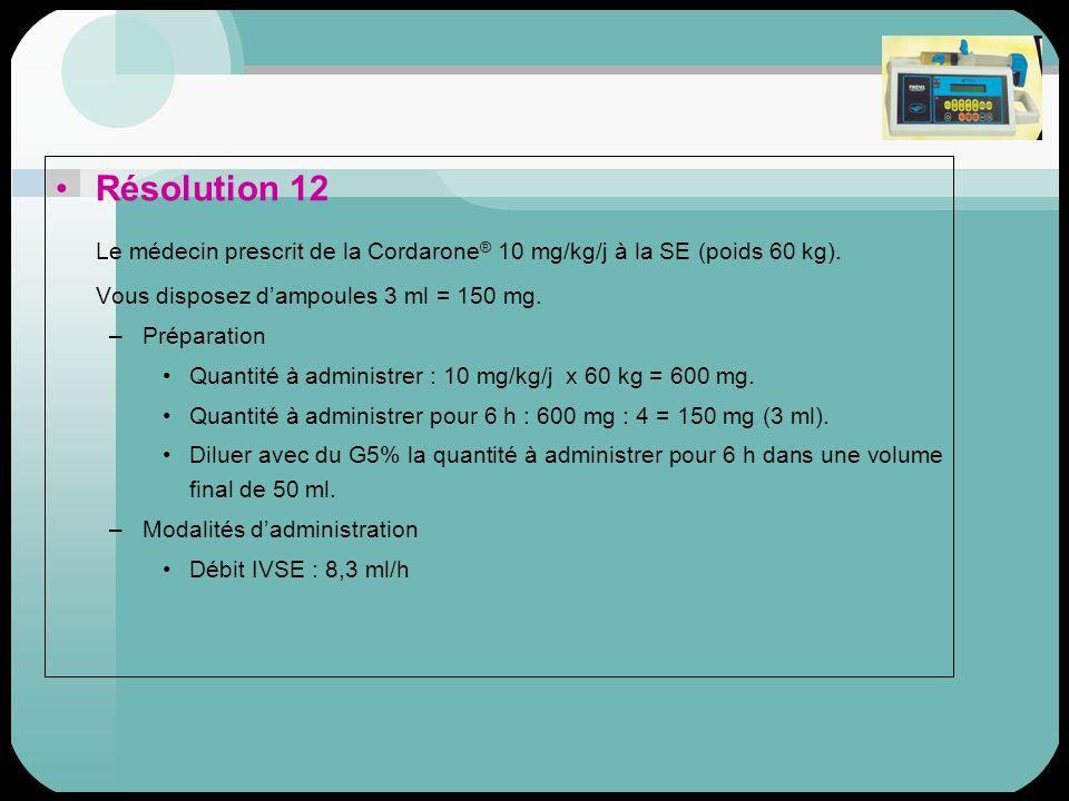 Le médecin prescrit de la Cordarone® 10 mg/kg/j à la SE (poids 60 kg).