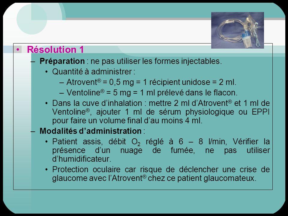 Résolution 1 Préparation : ne pas utiliser les formes injectables.