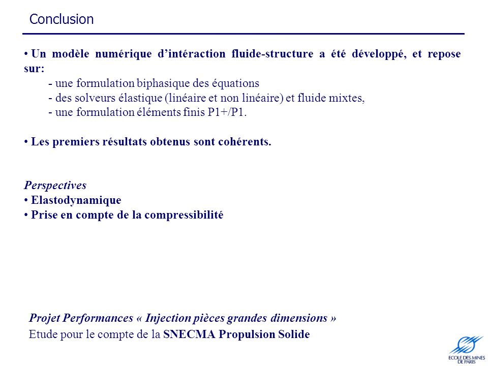 Conclusion Un modèle numérique d'intéraction fluide-structure a été développé, et repose sur: - une formulation biphasique des équations.
