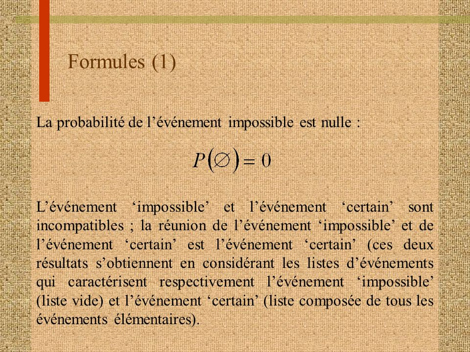 Formules (1) La probabilité de l'événement impossible est nulle :