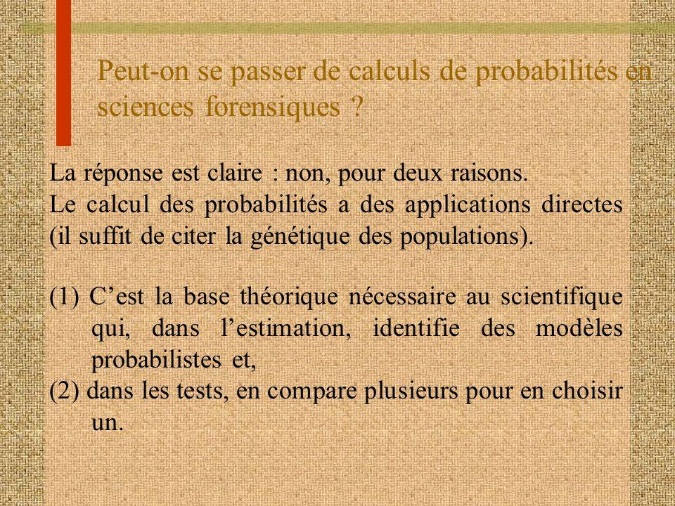 Peut-on se passer de calculs de probabilités en sciences forensiques