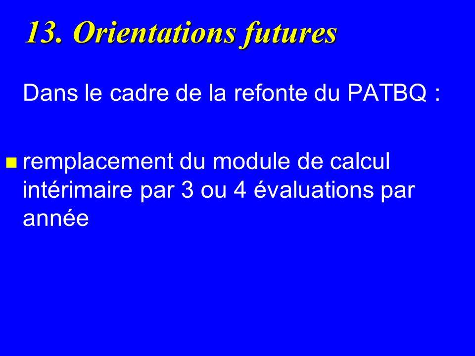 13. Orientations futures Dans le cadre de la refonte du PATBQ :