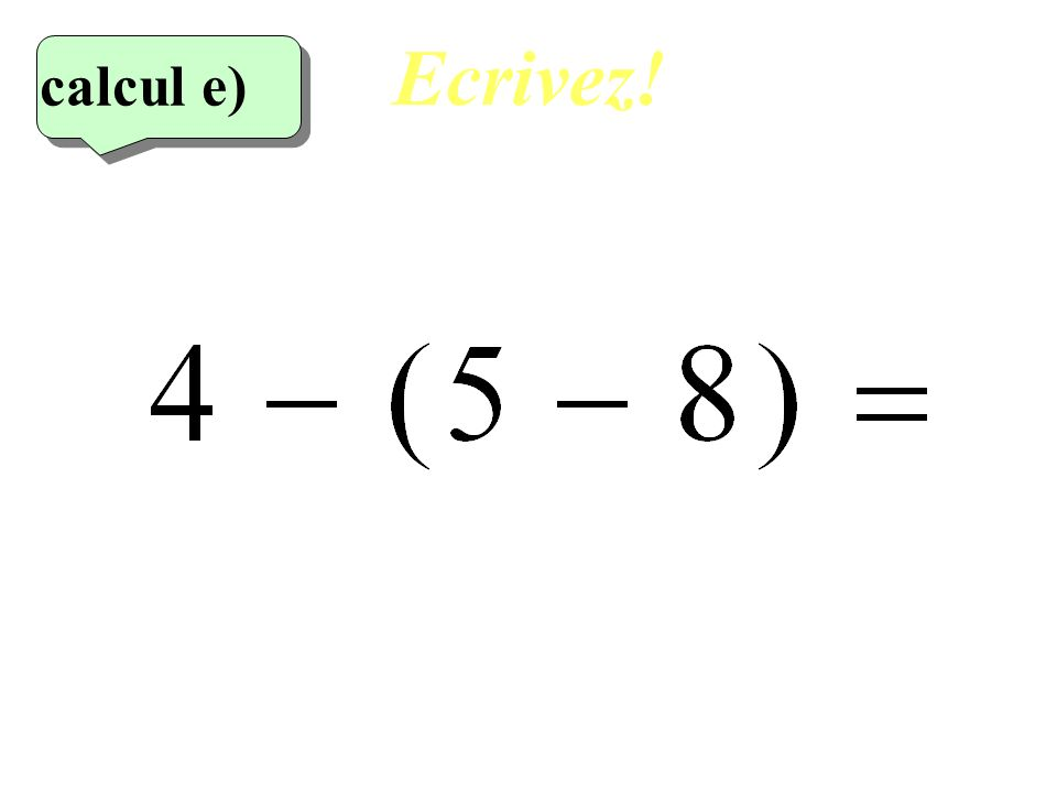 Ecrivez! calcul e) 5eme calcul 13