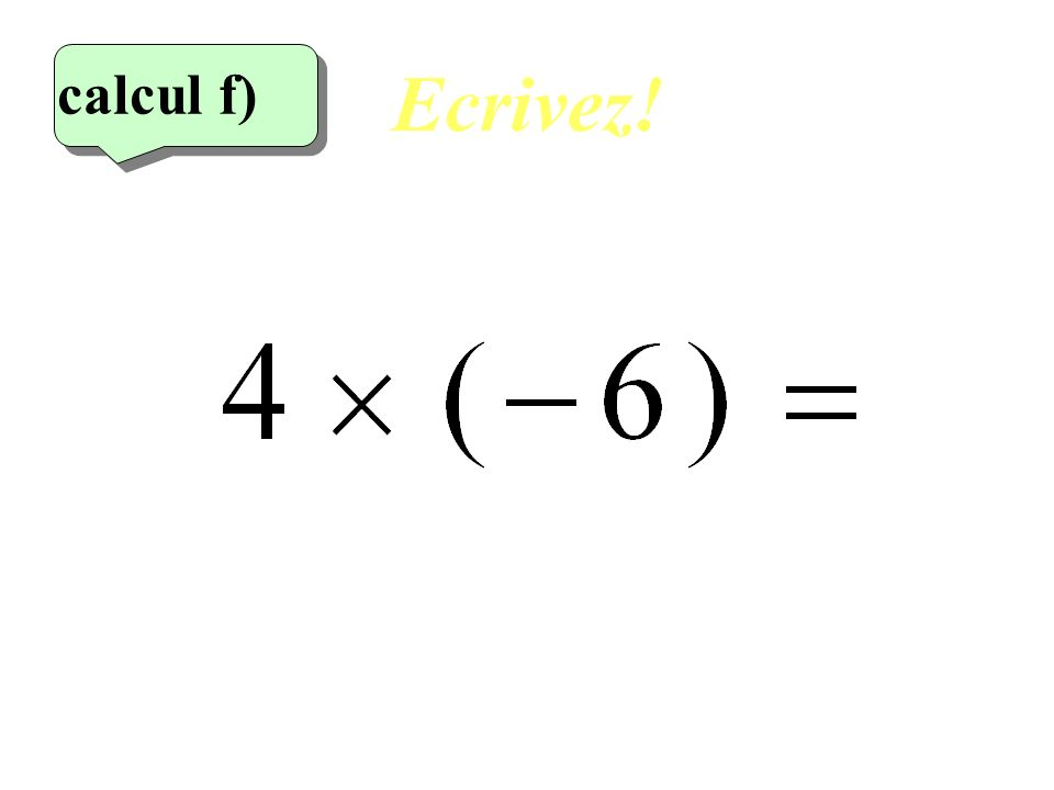 Ecrivez! calcul f) 6eme calcul 15