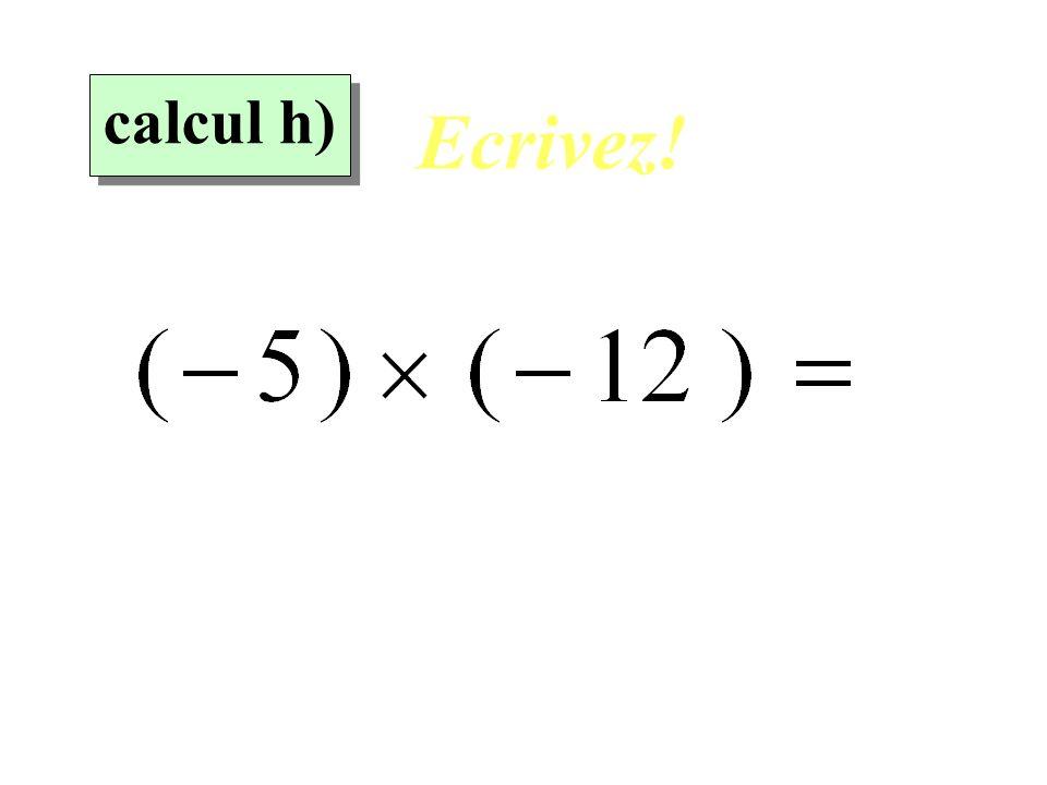 calcul h) Ecrivez!