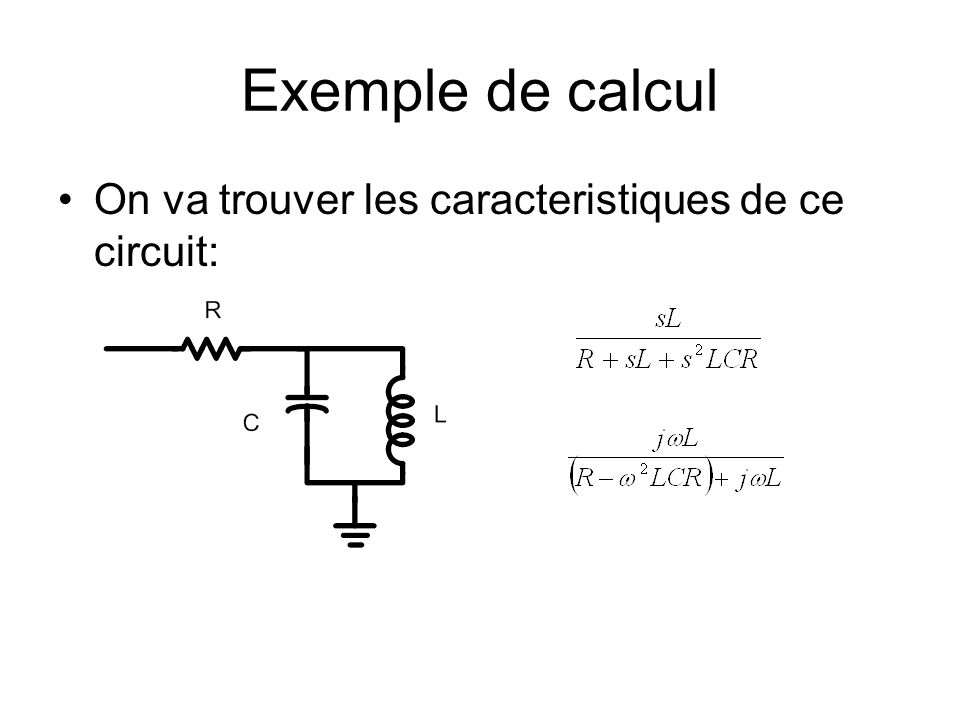 Exemple de calcul On va trouver les caracteristiques de ce circuit: