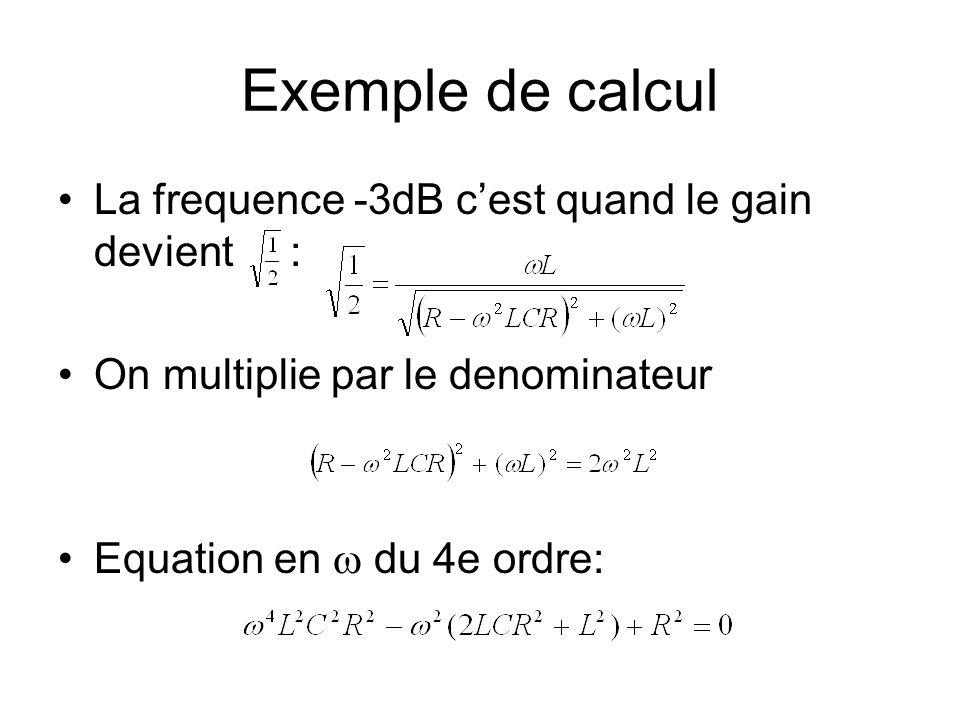 Exemple de calcul La frequence -3dB c'est quand le gain devient :